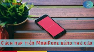 Bật mí các cách nạp tiền MobiFone bằng thẻ cào chi tiết nhất
